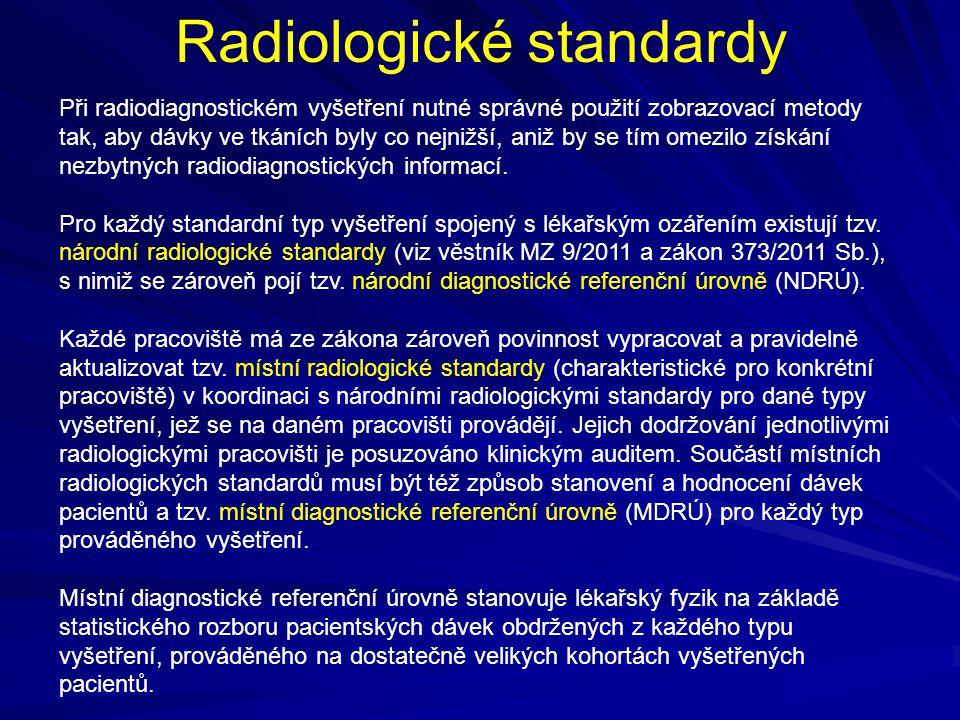 Radiologické standardy Při radiodiagnostickém vyšetření nutné správné použití zobrazovací metody tak, aby dávky ve tkáních byly co nejnižší, aniž by s