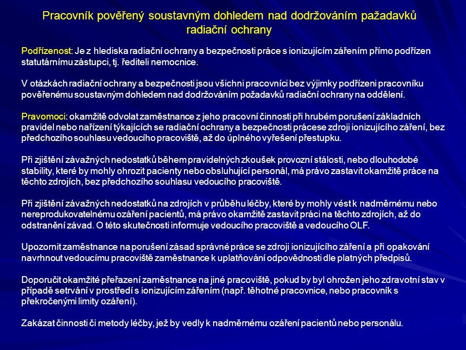 Pracovník pověřený soustavným dohledem nad dodržováním pažadavků radiační ochrany Podřízenost: Je z hlediska radiační ochrany a bezpečnosti práce s io