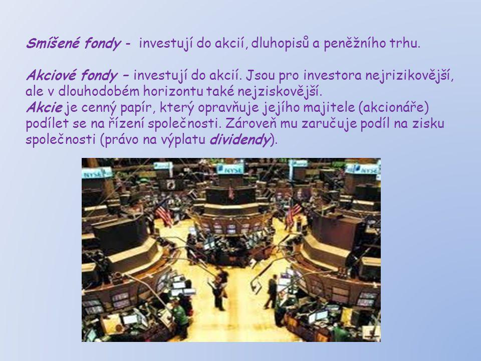 Smíšené fondy - investují do akcií, dluhopisů a peněžního trhu.
