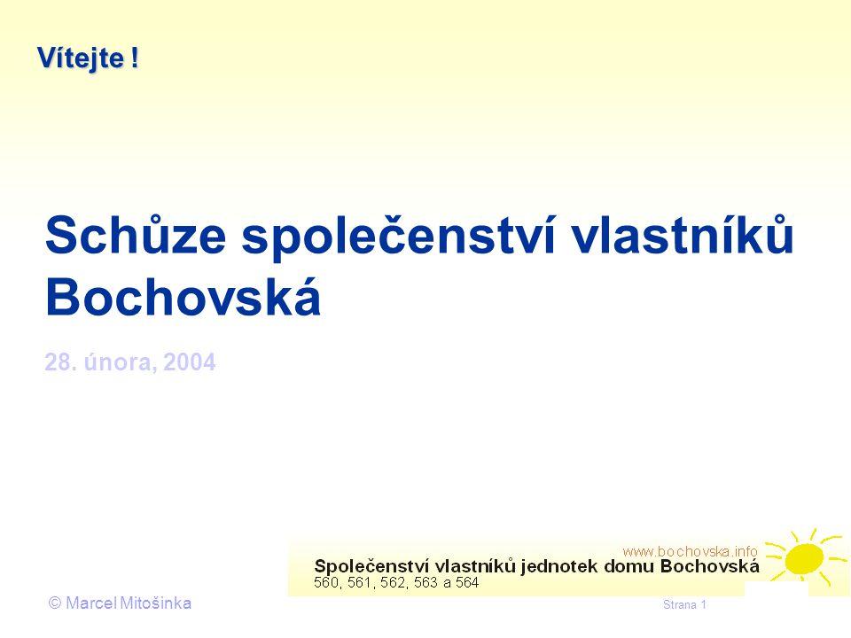 © Marcel Mitošinka Strana 1 Schůze společenství vlastníků Bochovská 28. února, 2004 Vítejte !