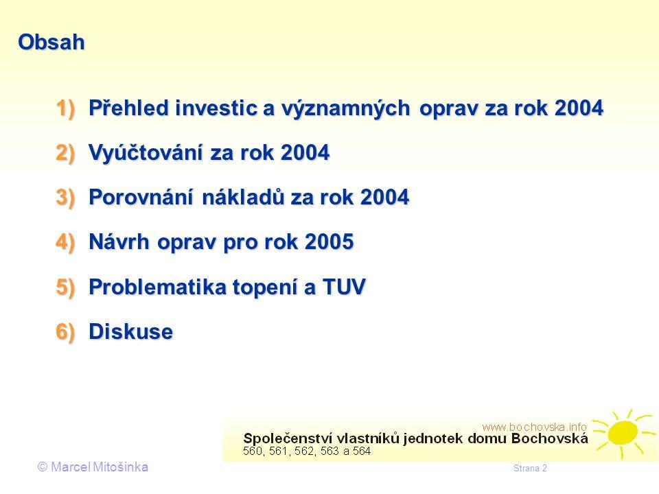 © Marcel Mitošinka Strana 2 Obsah 1)Přehled investic a významných oprav za rok 2004 2)Vyúčtování za rok 2004 3)Porovnání nákladů za rok 2004 4)Návrh o