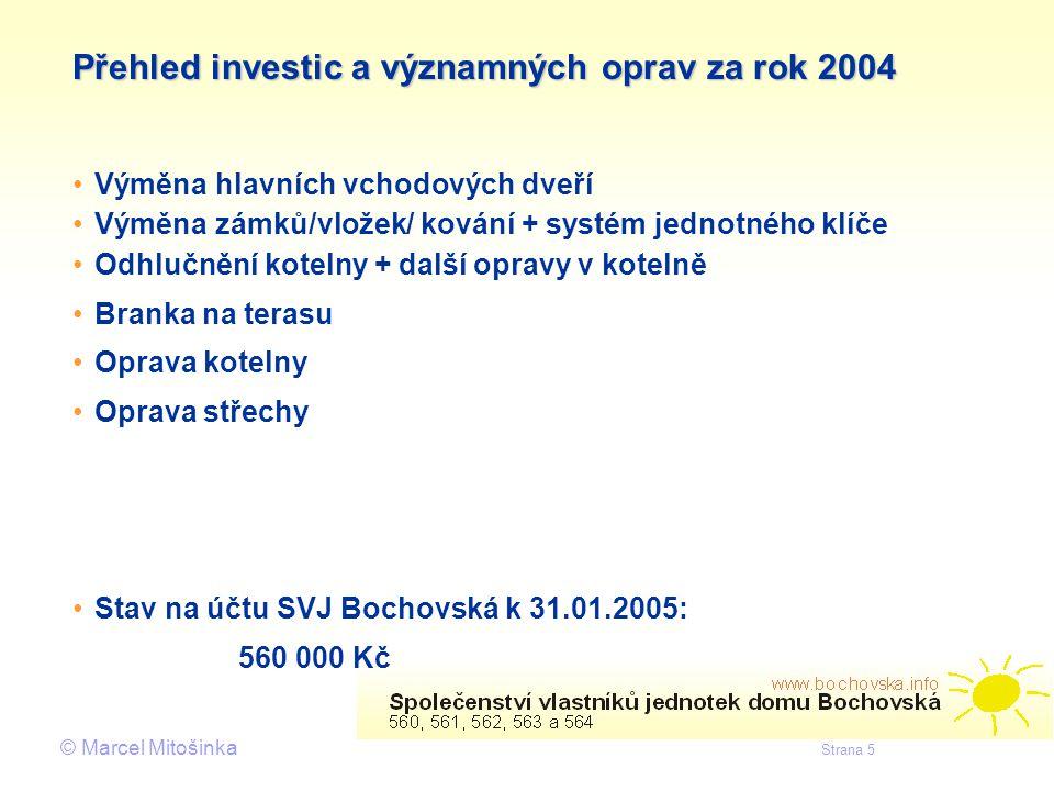 © Marcel Mitošinka Strana 5 Přehled investic a významných oprav za rok 2004 • •Výměna hlavních vchodových dveří • •Výměna zámků/vložek/ kování + systé