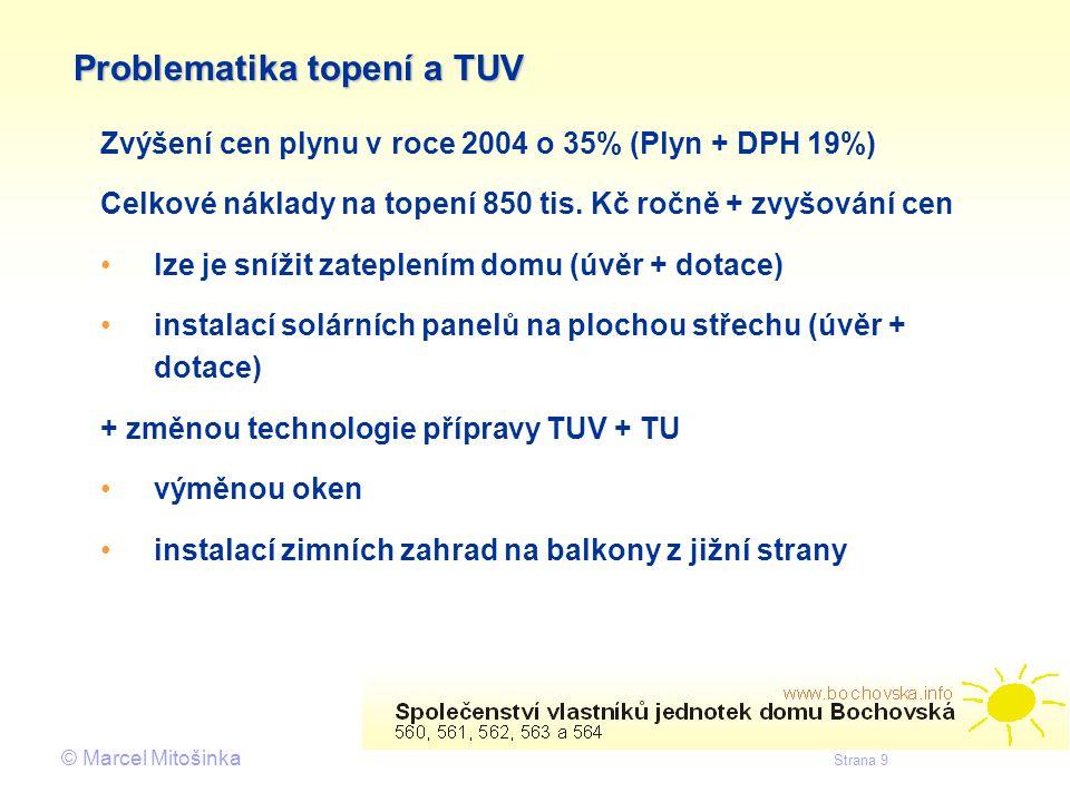 © Marcel Mitošinka Strana 9 Problematika topení a TUV Zvýšení cen plynu v roce 2004 o 35% (Plyn + DPH 19%) Celkové náklady na topení 850 tis. Kč ročně