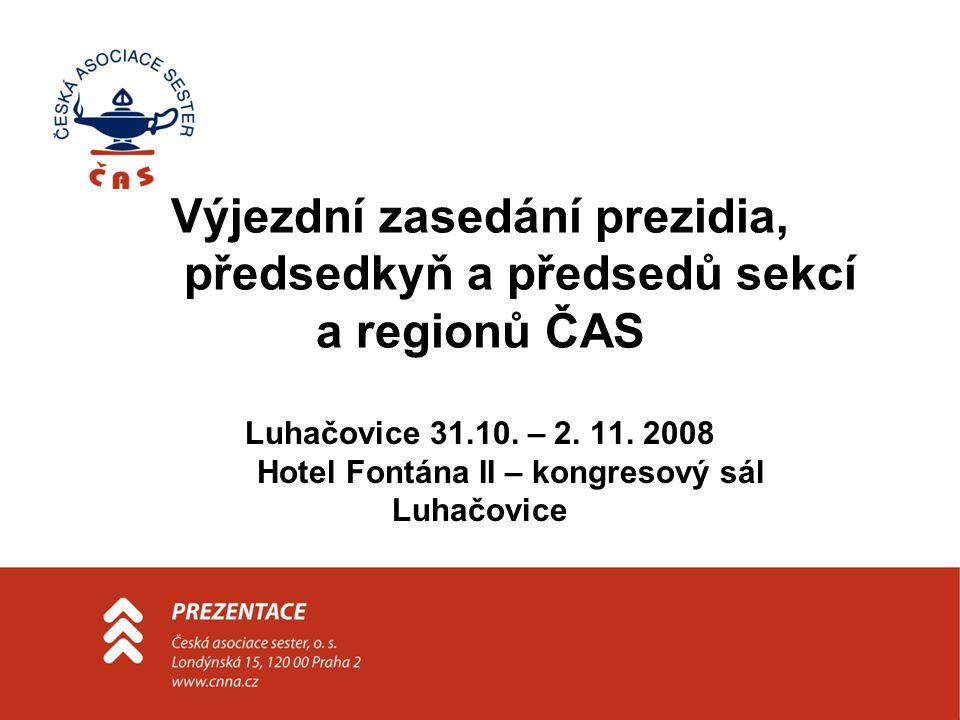Výjezdní zasedání prezidia, předsedkyň a předsedů sekcí a regionů ČAS Luhačovice 31.10. – 2. 11. 2008 Hotel Fontána II – kongresový sál Luhačovice