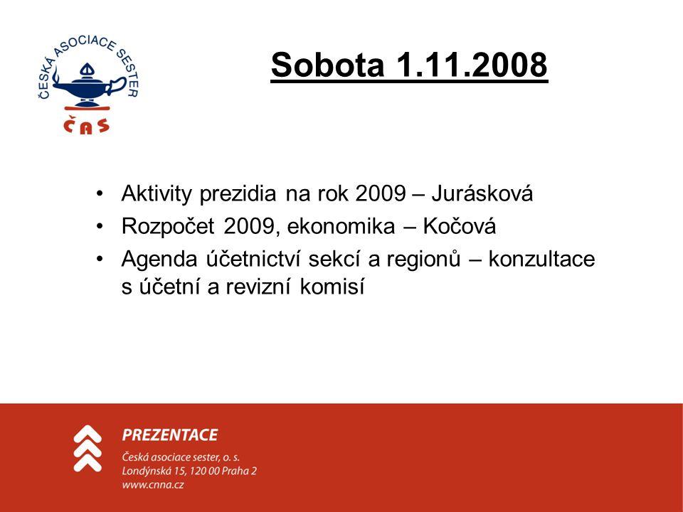 Sobota 1.11.2008 •Aktivity prezidia na rok 2009 – Jurásková •Rozpočet 2009, ekonomika – Kočová •Agenda účetnictví sekcí a regionů – konzultace s účetní a revizní komisí