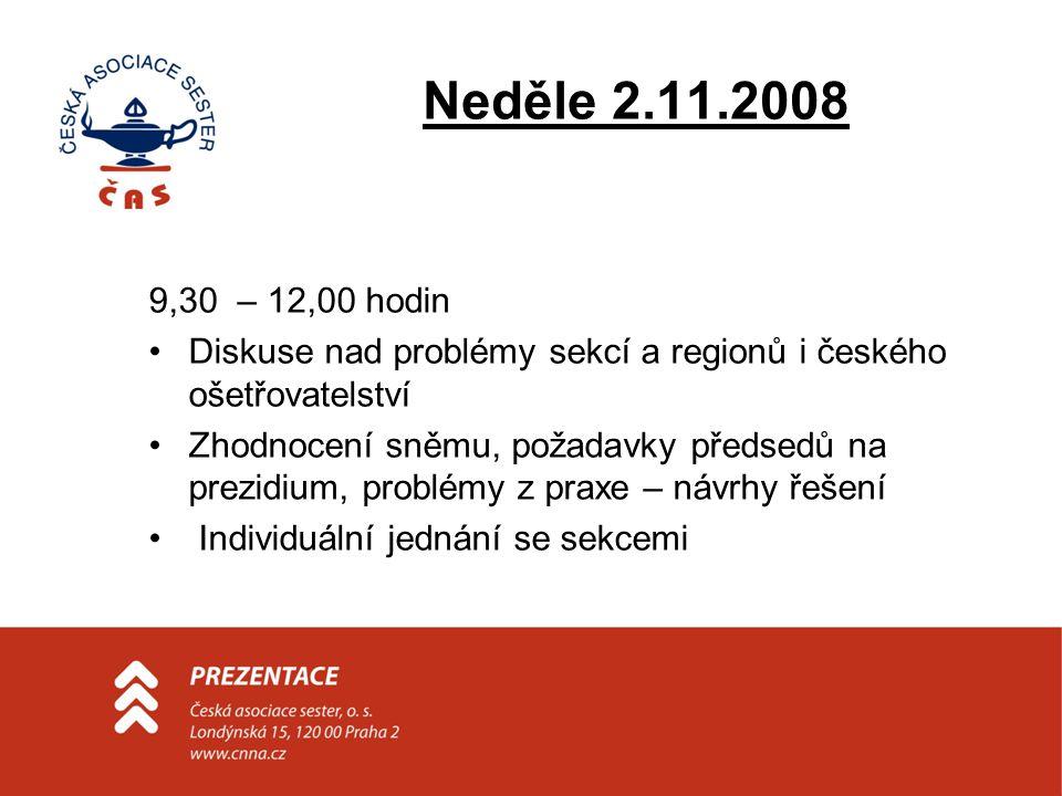 Neděle 2.11.2008 9,30 – 12,00 hodin •Diskuse nad problémy sekcí a regionů i českého ošetřovatelství •Zhodnocení sněmu, požadavky předsedů na prezidium