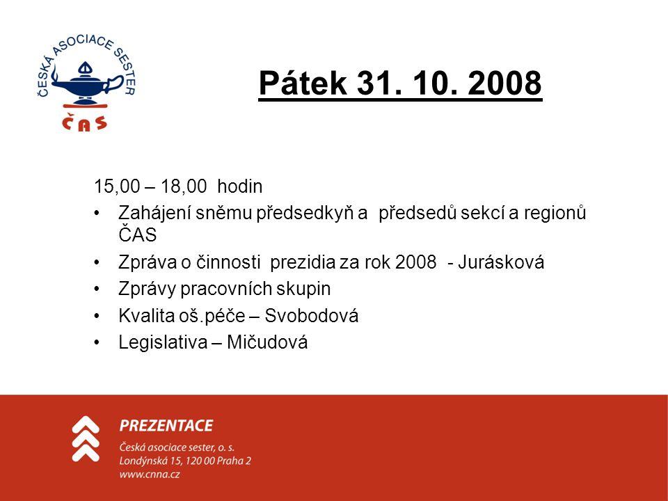 Pátek 31. 10. 2008 15,00 – 18,00 hodin •Zahájení sněmu předsedkyň a předsedů sekcí a regionů ČAS •Zpráva o činnosti prezidia za rok 2008 - Jurásková •