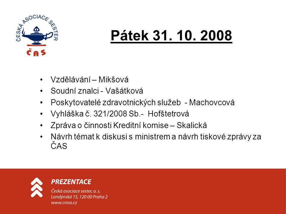 Pátek 31. 10. 2008 •Vzdělávání – Mikšová •Soudní znalci - Vašátková •Poskytovatelé zdravotnických služeb - Machovcová •Vyhláška č. 321/2008 Sb.- Hofšt