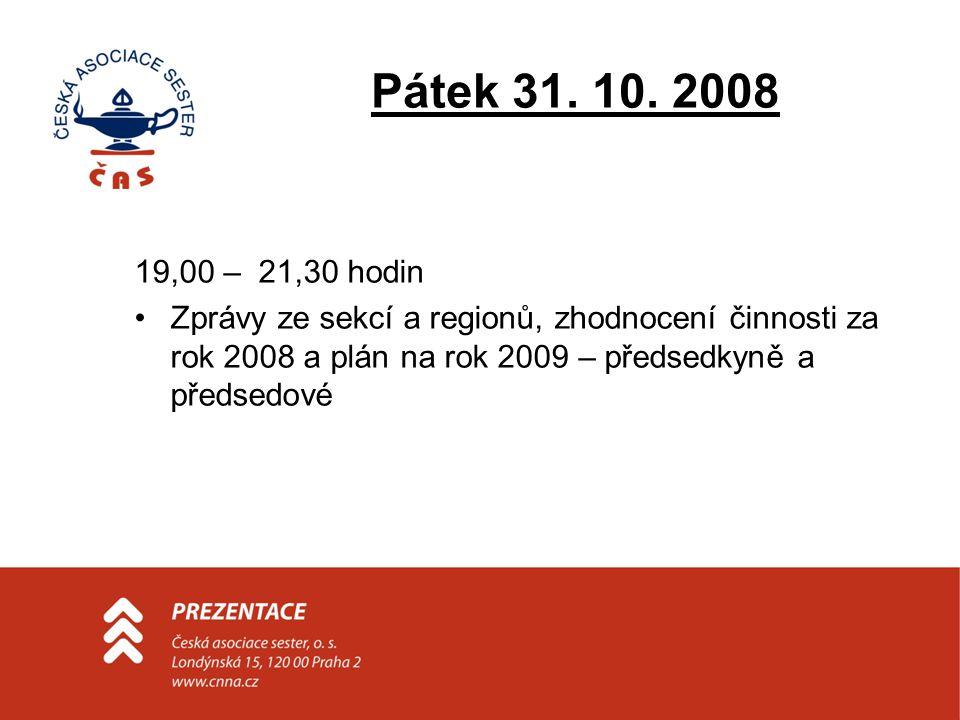 Pátek 31. 10. 2008 19,00 – 21,30 hodin •Zprávy ze sekcí a regionů, zhodnocení činnosti za rok 2008 a plán na rok 2009 – předsedkyně a předsedové