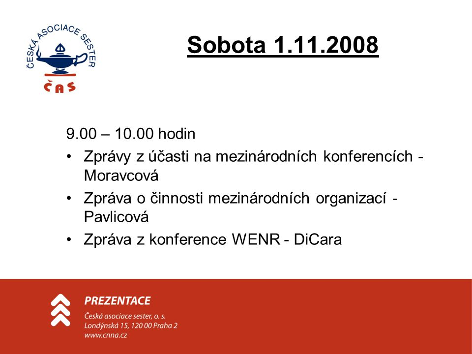 Sobota 1.11.2008 9.00 – 10.00 hodin •Zprávy z účasti na mezinárodních konferencích - Moravcová •Zpráva o činnosti mezinárodních organizací - Pavlicová