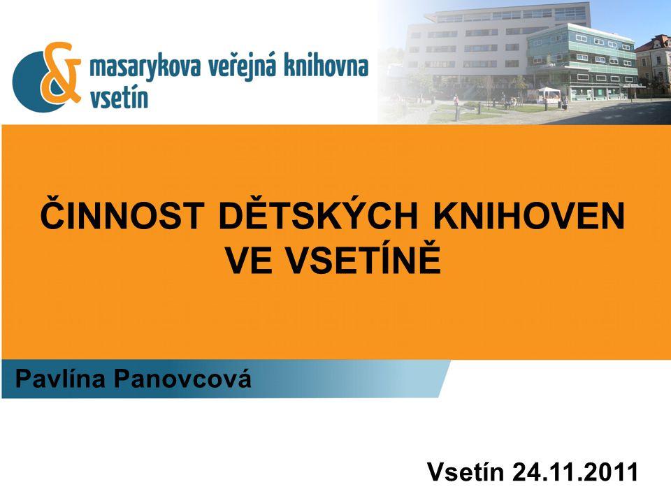 ČINNOST DĚTSKÝCH KNIHOVEN VE VSETÍNĚ Pavlína Panovcová Vsetín 24.11.2011