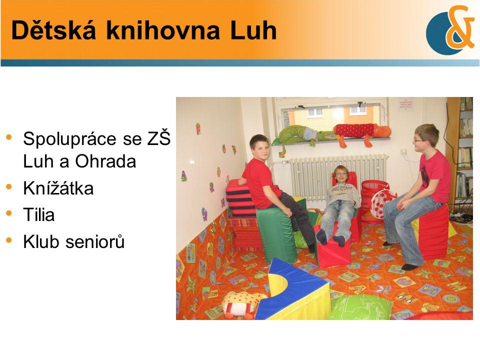 • Spolupráce se ZŠ Luh a Ohrada • Knížátka • Tilia • Klub seniorů Dětská knihovna Luh