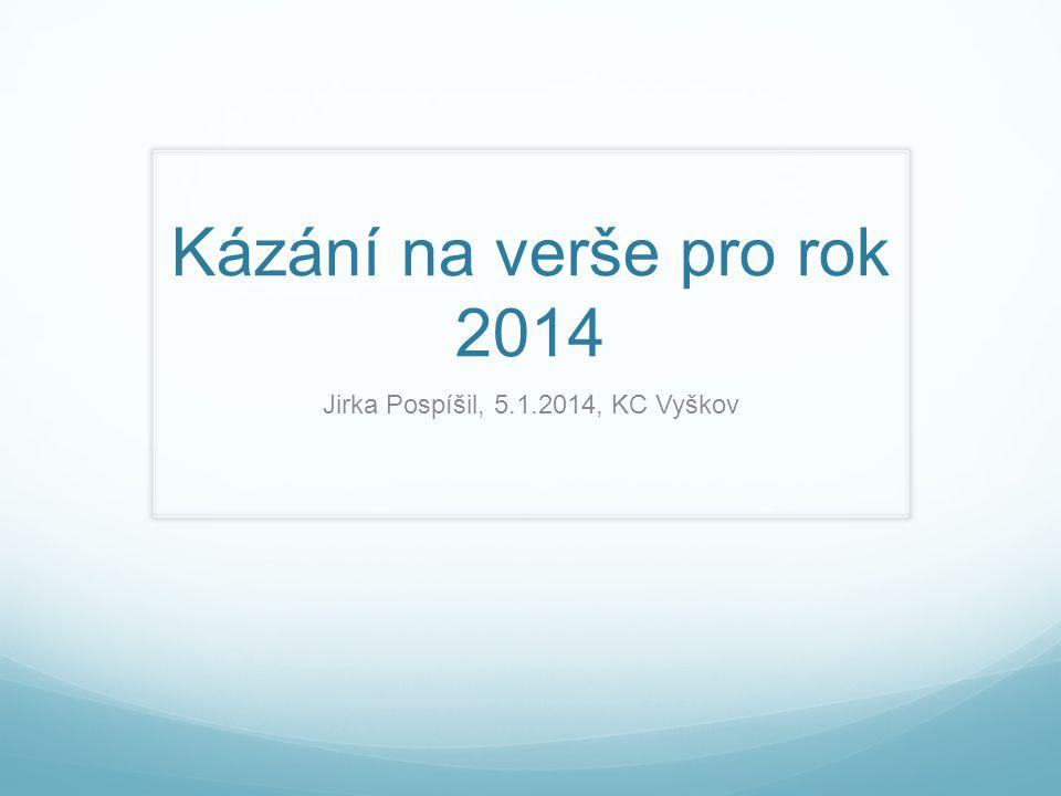 Kázání na verše pro rok 2014 Jirka Pospíšil, 5.1.2014, KC Vyškov