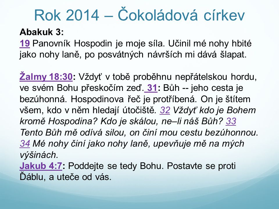 Rok 2014 – Čokoládová církev Abakuk 3: 1919 Panovník Hospodin je moje síla.