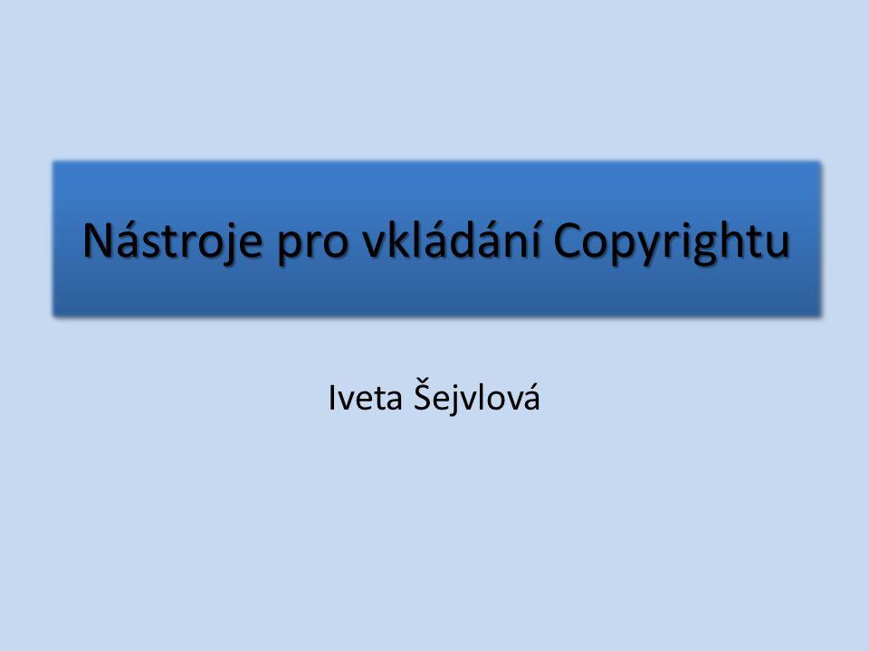 Nástroje pro vkládání Copyrightu Iveta Šejvlová