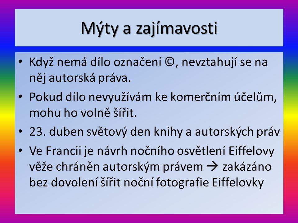Mýty a zajímavosti • Když nemá dílo označení ©, nevztahují se na něj autorská práva. • Pokud dílo nevyužívám ke komerčním účelům, mohu ho volně šířit.