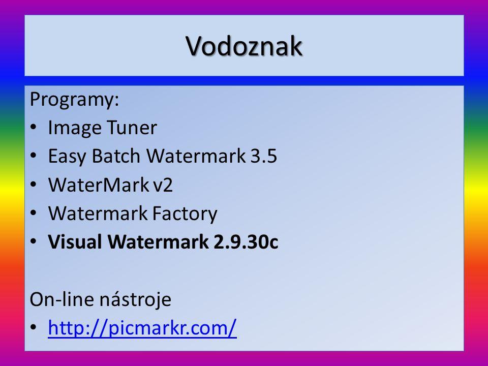Vodoznak Programy: • Image Tuner • Easy Batch Watermark 3.5 • WaterMark v2 • Watermark Factory • Visual Watermark 2.9.30c On-line nástroje • http://pi