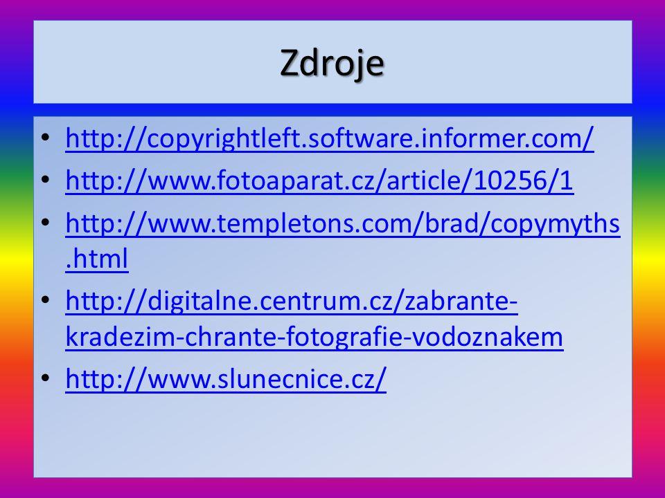 Zdroje • http://copyrightleft.software.informer.com/ http://copyrightleft.software.informer.com/ • http://www.fotoaparat.cz/article/10256/1 http://www.fotoaparat.cz/article/10256/1 • http://www.templetons.com/brad/copymyths.html http://www.templetons.com/brad/copymyths.html • http://digitalne.centrum.cz/zabrante- kradezim-chrante-fotografie-vodoznakem http://digitalne.centrum.cz/zabrante- kradezim-chrante-fotografie-vodoznakem • http://www.slunecnice.cz/ http://www.slunecnice.cz/