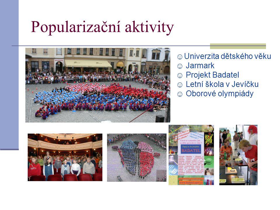 Popularizační aktivity ☺Univerzita dětského věku ☺ Jarmark ☺ Projekt Badatel ☺ Letní škola v Jevíčku ☺ Oborové olympiády