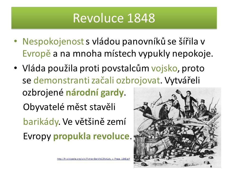 Revoluce 1848 • Nespokojenost s vládou panovníků se šířila v Evropě a na mnoha místech vypukly nepokoje. • Vláda použila proti povstalcům vojsko, prot