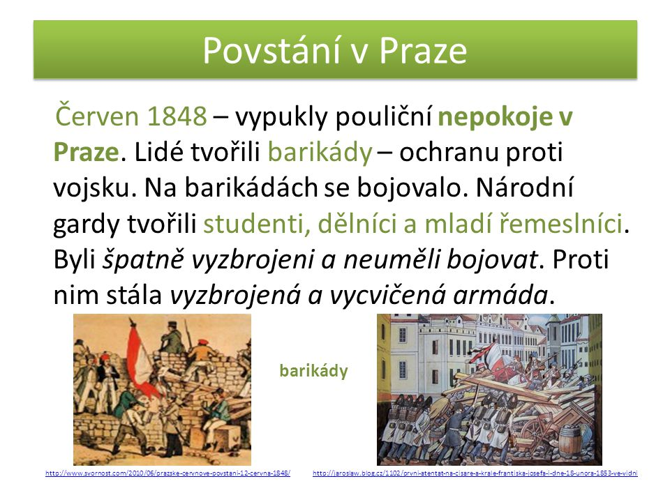 Povstání v Praze Červen 1848 – vypukly pouliční nepokoje v Praze. Lidé tvořili barikády – ochranu proti vojsku. Na barikádách se bojovalo. Národní gar