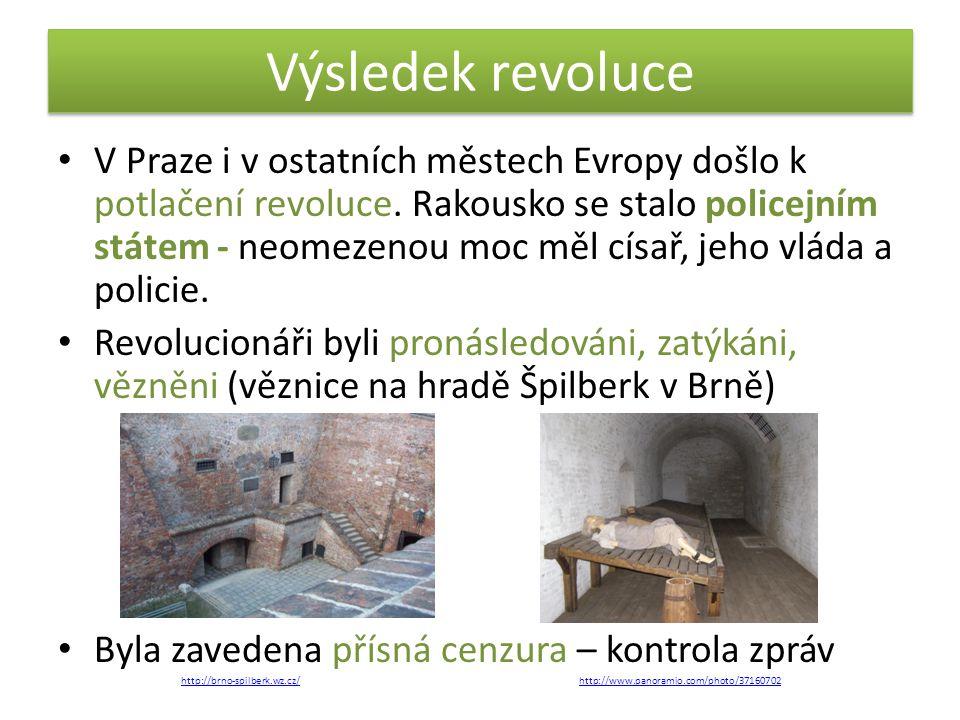 Výsledek revoluce • V Praze i v ostatních městech Evropy došlo k potlačení revoluce. Rakousko se stalo policejním státem - neomezenou moc měl císař, j