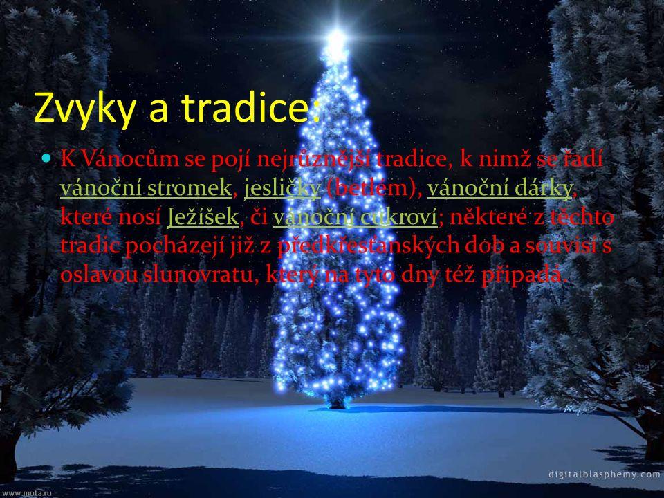 Zvyky a tradice:  K Vánocům se pojí nejrůznější tradice, k nimž se řadí vánoční stromek, jesličky (betlém), vánoční dárky, které nosí Ježíšek, či ván