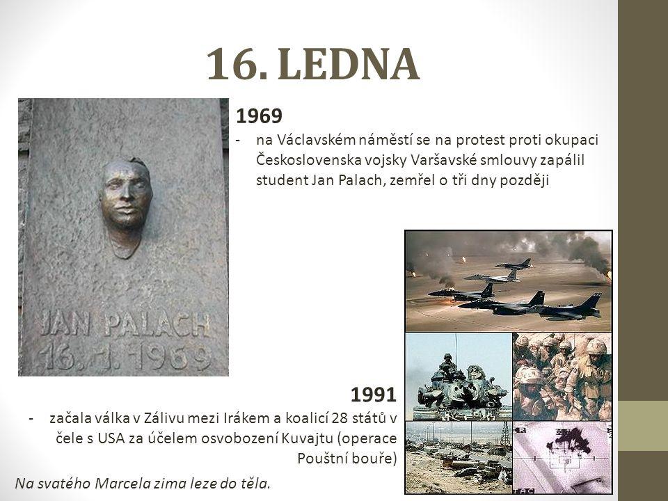 16. LEDNA 1969 -na Václavském náměstí se na protest proti okupaci Československa vojsky Varšavské smlouvy zapálil student Jan Palach, zemřel o tři dny