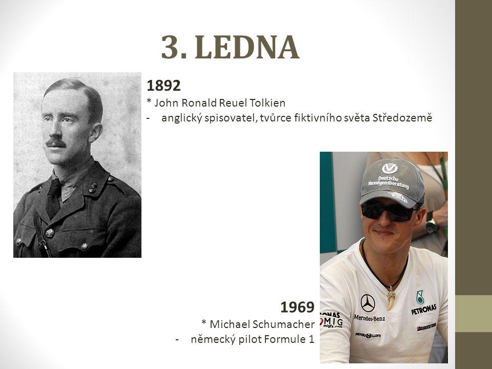 3. LEDNA 1892 * John Ronald Reuel Tolkien -anglický spisovatel, tvůrce fiktivního světa Středozemě 1969 * Michael Schumacher -německý pilot Formule 1