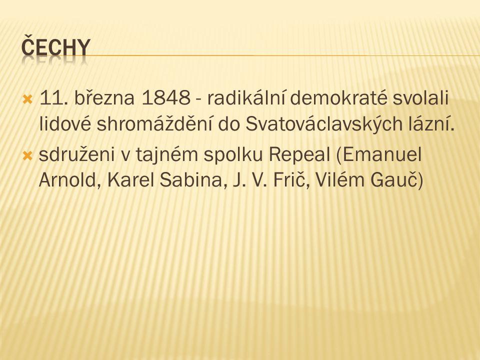  11. března 1848 - radikální demokraté svolali lidové shromáždění do Svatováclavských lázní.  sdruženi v tajném spolku Repeal (Emanuel Arnold, Karel