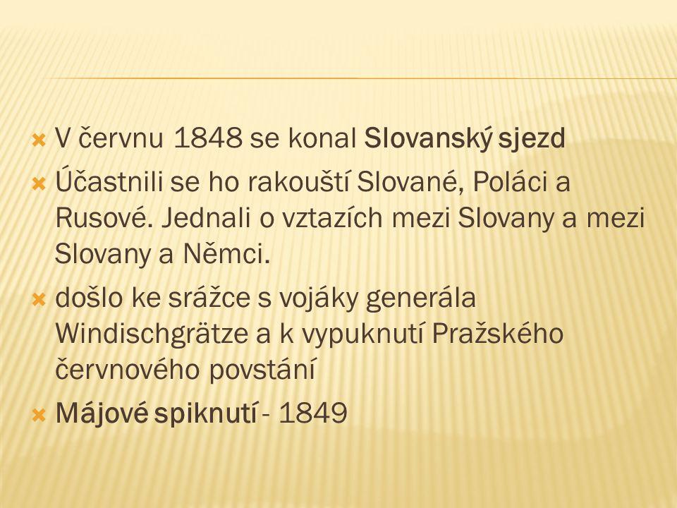  V červnu 1848 se konal Slovanský sjezd  Účastnili se ho rakouští Slované, Poláci a Rusové. Jednali o vztazích mezi Slovany a mezi Slovany a Němci.