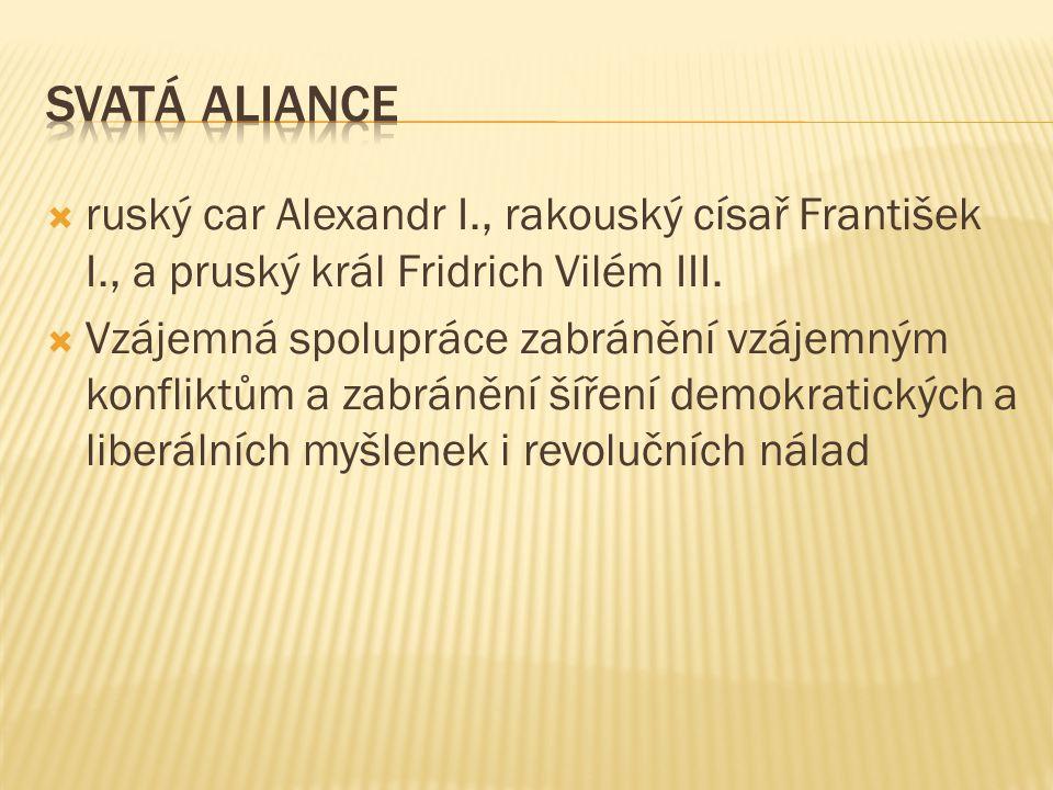  ruský car Alexandr I., rakouský císař František I., a pruský král Fridrich Vilém III.  Vzájemná spolupráce zabránění vzájemným konfliktům a zabráně