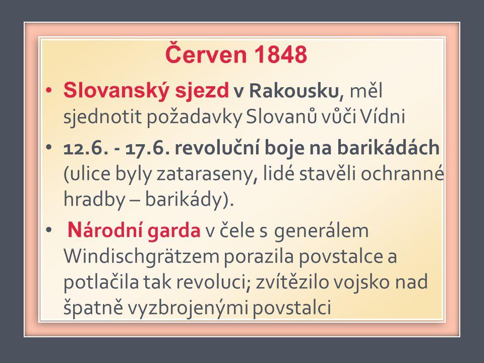 •Slovanský sjezd v Rakousku, měl sjednotit požadavky Slovanů vůči Vídni • 12.6. - 17.6. revoluční boje na barikádách (ulice byly zataraseny, lidé stav