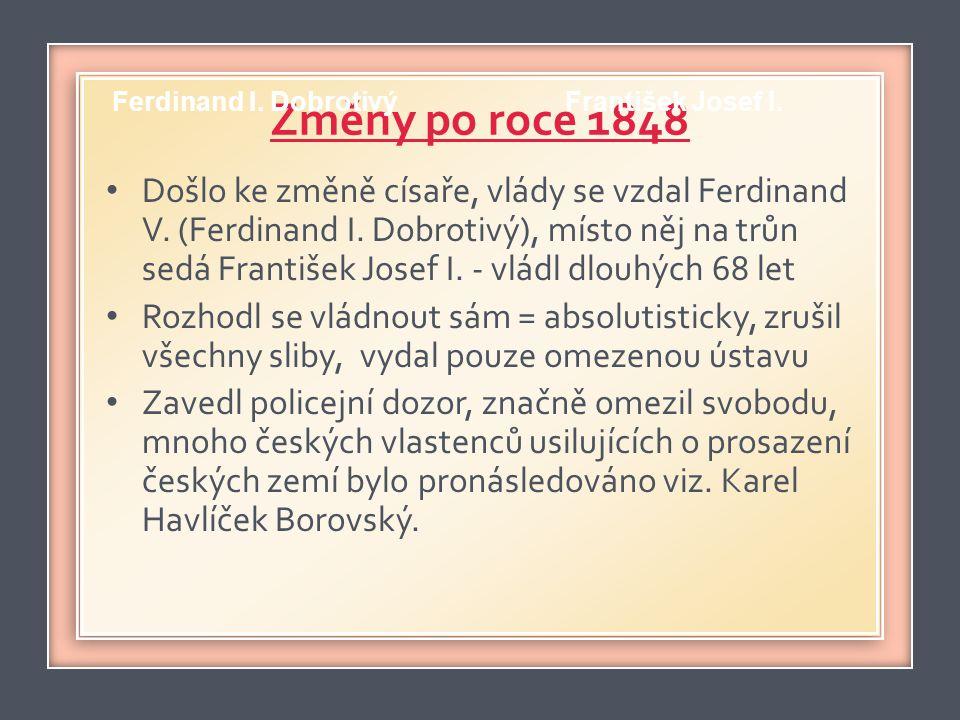 Změny po roce 1848 • Došlo ke změně císaře, vlády se vzdal Ferdinand V. (Ferdinand I. Dobrotivý), místo něj na trůn sedá František Josef I. - vládl dl