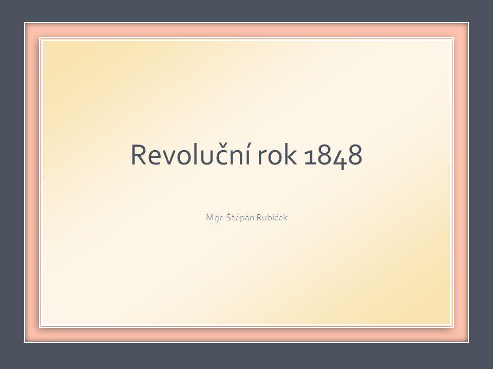 Revoluční rok 1848 Mgr. Štěpán Rubíček