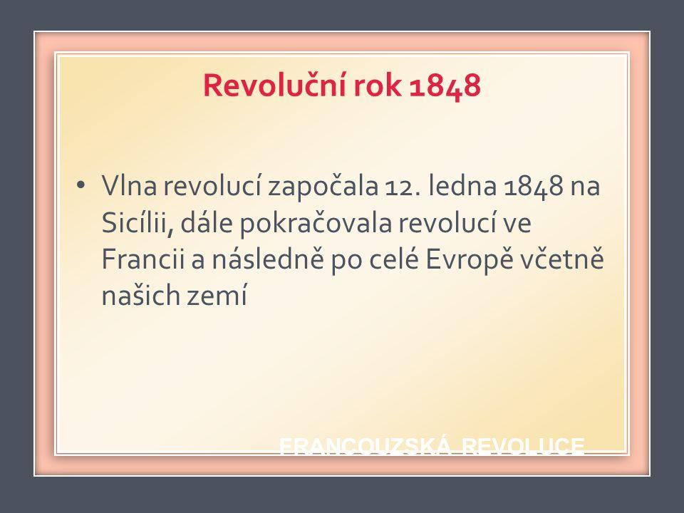 Revoluční rok 1848 • Vlna revolucí započala 12. ledna 1848 na Sicílii, dále pokračovala revolucí ve Francii a následně po celé Evropě včetně našich ze