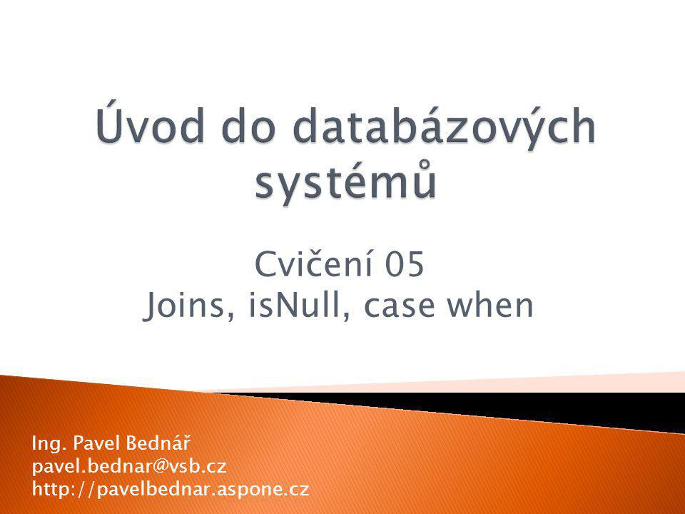 Cvičení 05 Joins, isNull, case when Ing.