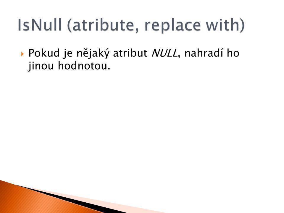  Pokud je nějaký atribut NULL, nahradí ho jinou hodnotou.