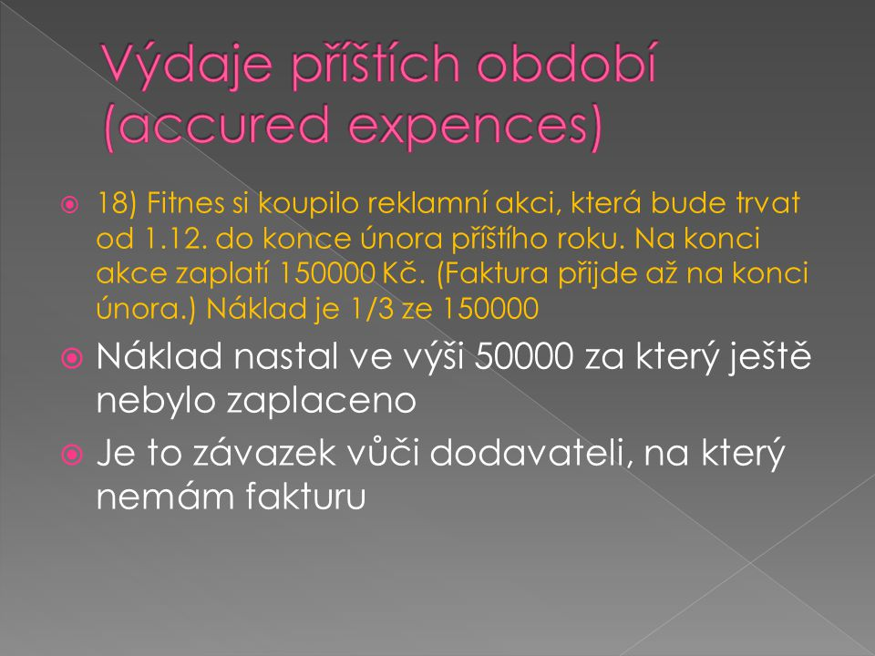  18) Fitnes si koupilo reklamní akci, která bude trvat od 1.12. do konce února příštího roku. Na konci akce zaplatí 150000 Kč. (Faktura přijde až na