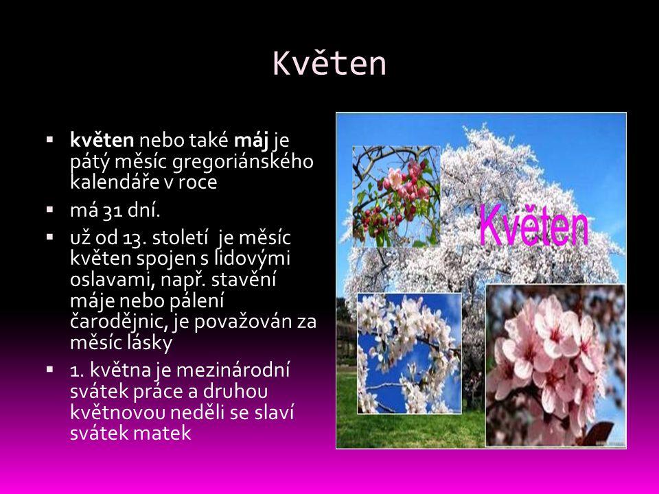 Květen  květen nebo také máj je pátý měsíc gregoriánského kalendáře v roce  má 31 dní.  už od 13. století je měsíc květen spojen s lidovými oslavam