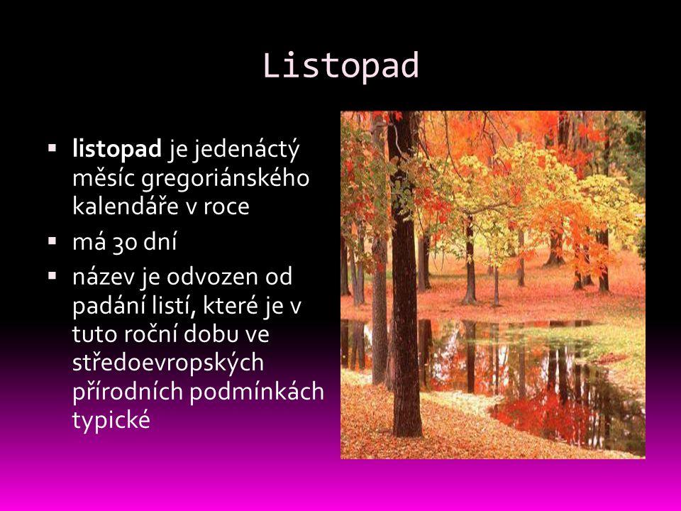 Listopad  listopad je jedenáctý měsíc gregoriánského kalendáře v roce  má 30 dní  název je odvozen od padání listí, které je v tuto roční dobu ve s