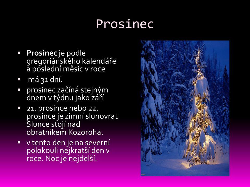 Prosinec  Prosinec je podle gregoriánského kalendáře a poslední měsíc v roce  má 31 dní.  prosinec začíná stejným dnem v týdnu jako září  21. pros