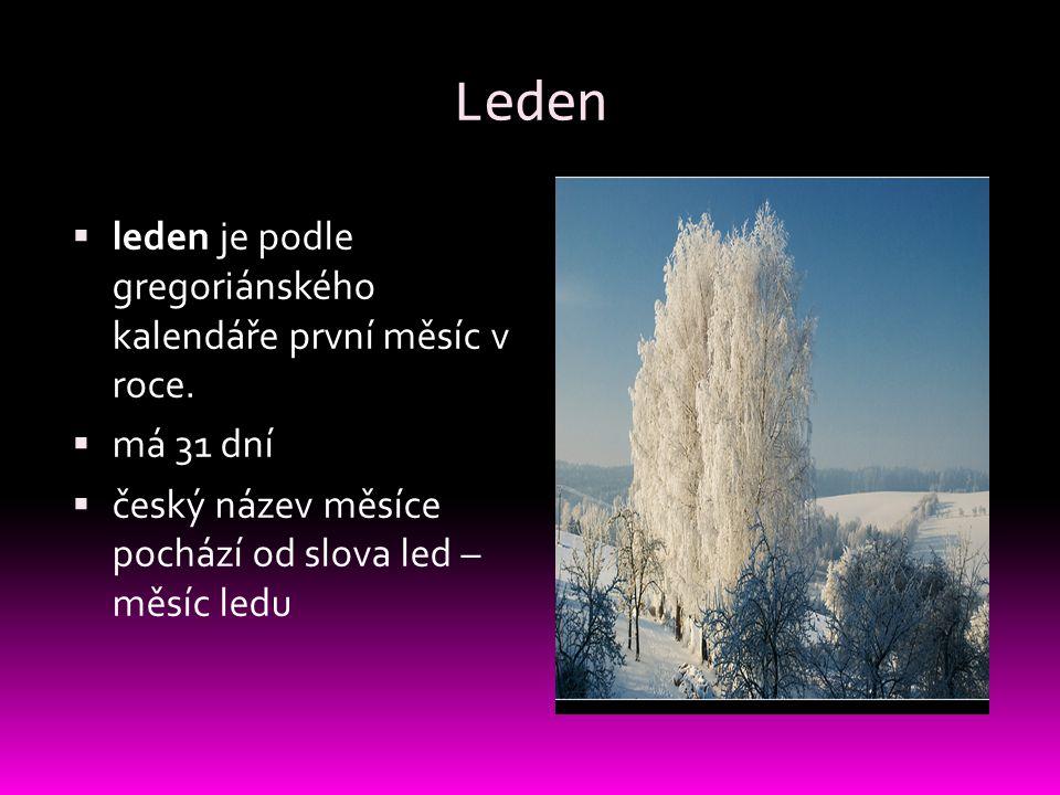 Leden  leden je podle gregoriánského kalendáře první měsíc v roce.  má 31 dní  český název měsíce pochází od slova led – měsíc ledu