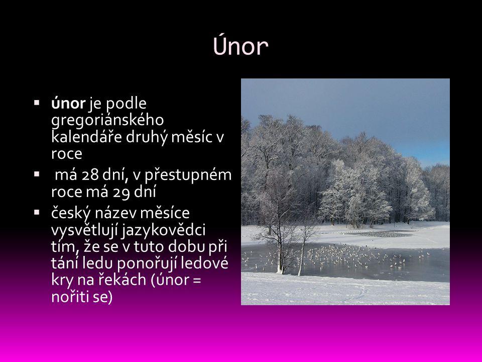 Únor  únor je podle gregoriánského kalendáře druhý měsíc v roce  má 28 dní, v přestupném roce má 29 dní  český název měsíce vysvětlují jazykovědci