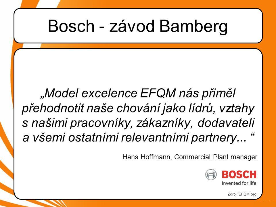 """Bosch - závod Bamberg """"Model excelence EFQM nás přiměl přehodnotit naše chování jako lídrů, vztahy s našimi pracovníky, zákazníky, dodavateli a všemi ostatními relevantními partnery..."""