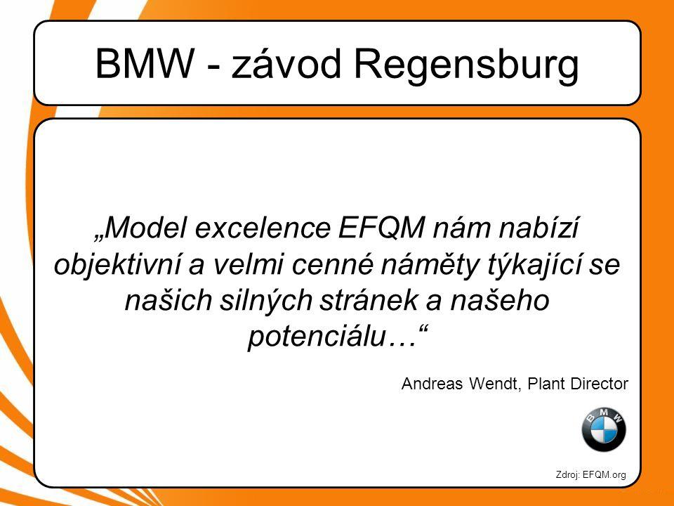 """BMW - závod Regensburg """"Model excelence EFQM nám nabízí objektivní a velmi cenné náměty týkající se našich silných stránek a našeho potenciálu… Andreas Wendt, Plant Director Zdroj: EFQM.org"""