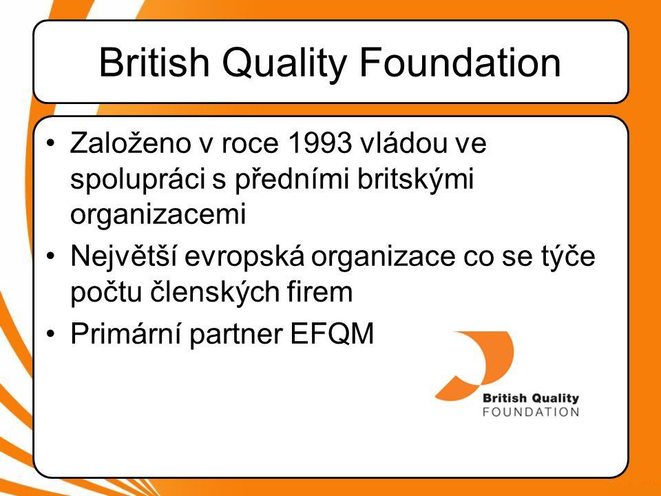 British Quality Foundation •Založeno v roce 1993 vládou ve spolupráci s předními britskými organizacemi •Největší evropská organizace co se týče počtu členských firem •Primární partner EFQM