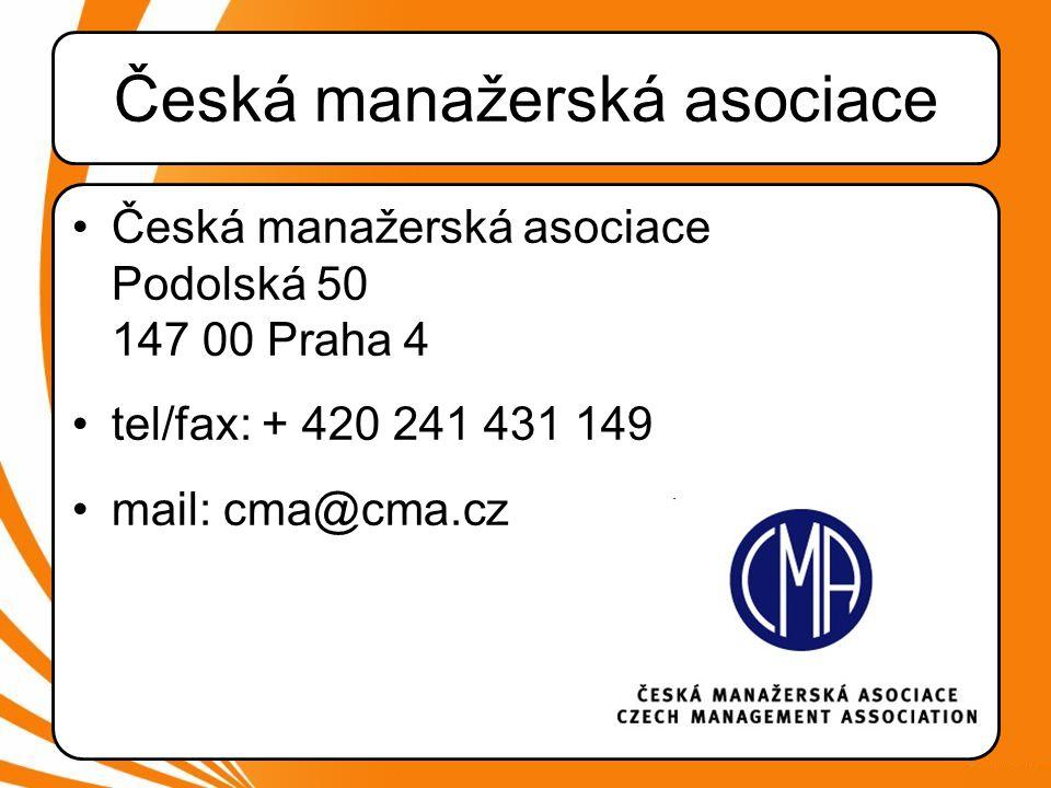 Česká manažerská asociace •Česká manažerská asociace Podolská 50 147 00 Praha 4 •tel/fax: + 420 241 431 149 •mail: cma@cma.cz