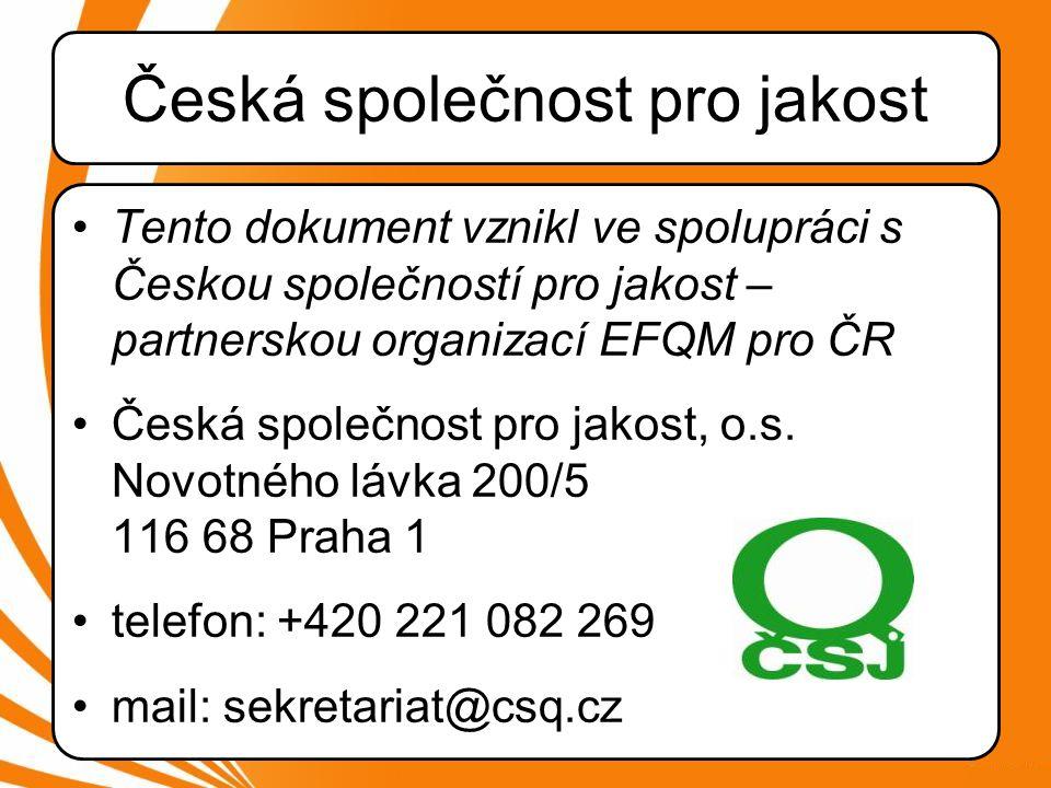 Česká společnost pro jakost •Tento dokument vznikl ve spolupráci s Českou společností pro jakost – partnerskou organizací EFQM pro ČR •Česká společnost pro jakost, o.s.