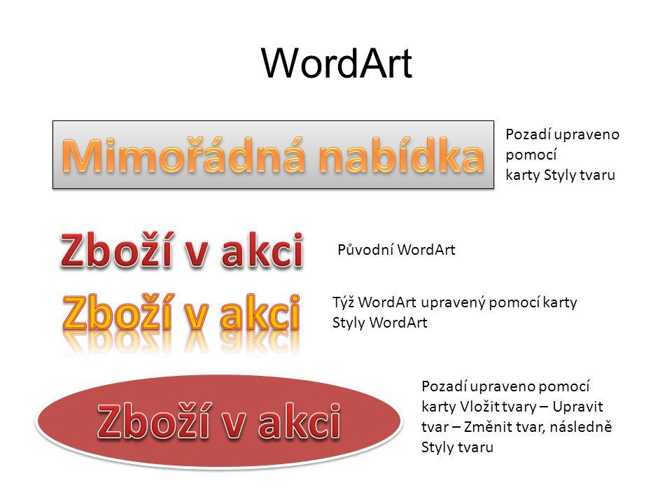 WordArt Pozadí upraveno pomocí karty Styly tvaru Původní WordArt Týž WordArt upravený pomocí karty Styly WordArt Pozadí upraveno pomocí karty Vložit tvary – Upravit tvar – Změnit tvar, následně Styly tvaru